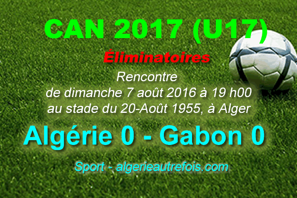 CAN-2017 des U17 – éliminatoires: Algérie-Gabon (0-0)